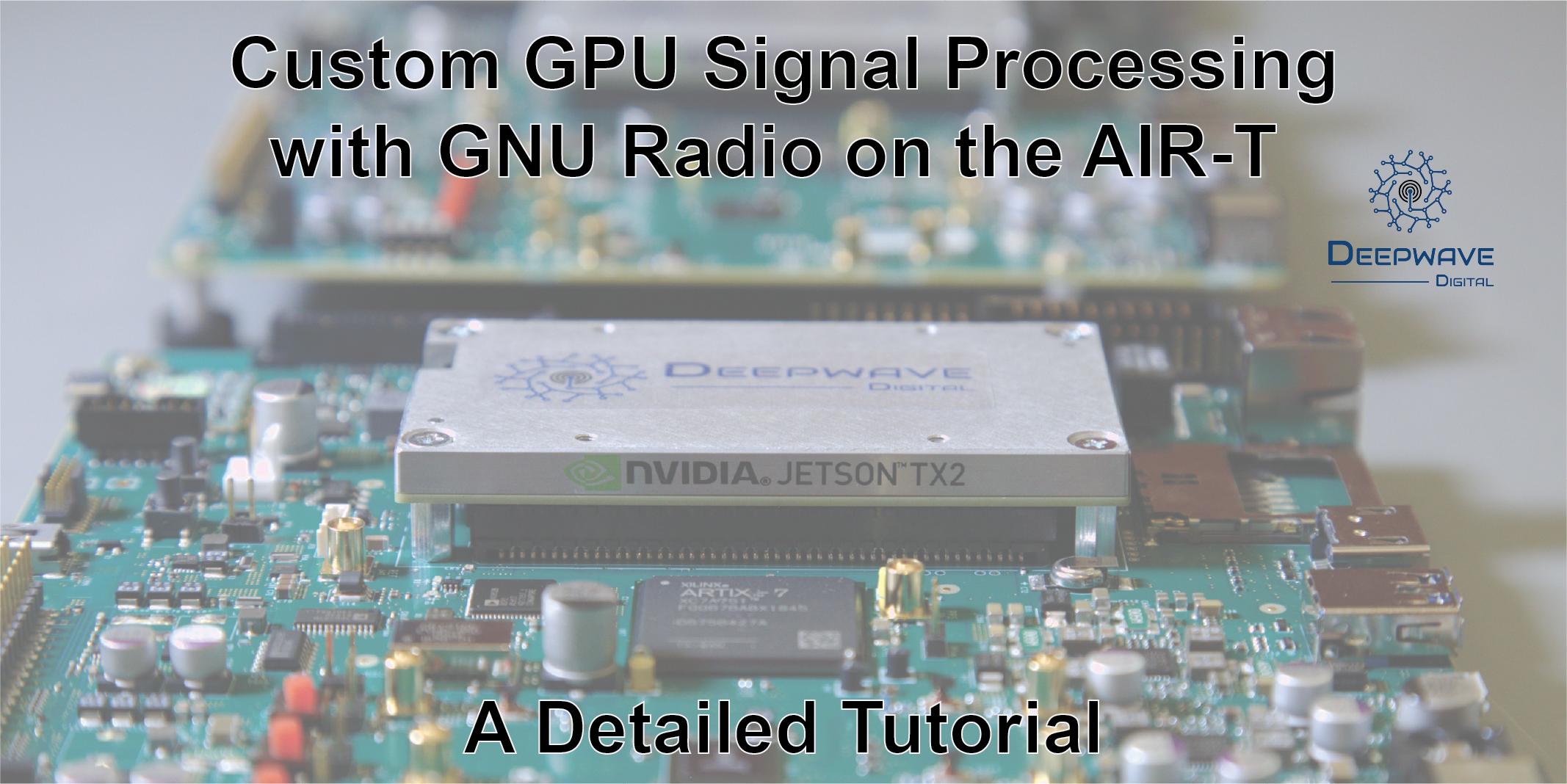 Custom GPU Signal Processing with GNU Radio on the AIR-T